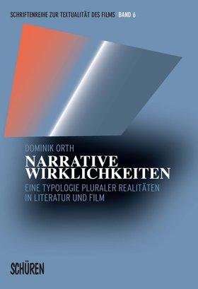 Narrative Wirklichkeiten. Eine Typologie pluraler Realitäten in Literatur und Film