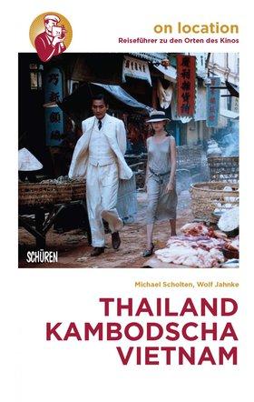 Orte des Kinos: Thailand – Kambodscha – Vietnam