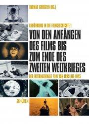 Von den Anfängen des Films bis zum Ende des Zweiten Weltkrieges. Der internationale Film von 1895 bis 1945