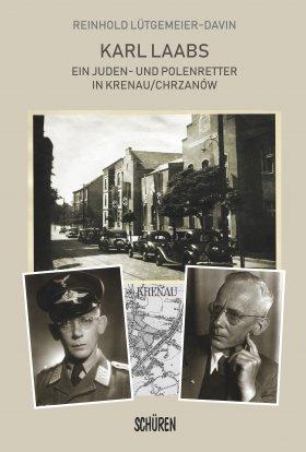 Karl Laabs. Ein Juden- und Polenretter in Krenau/Chrzanów