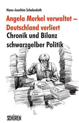 Angela Merkel verwaltet – Deutschland verliert