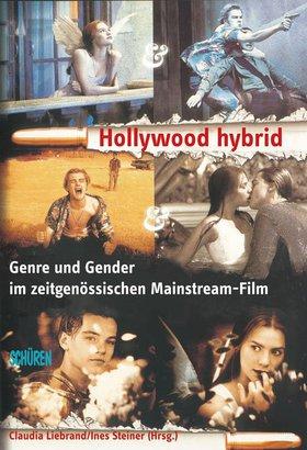 Hollywood hybrid. Genre und Gender im zeitgenössischen Mainstream-Film.