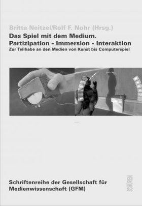Das Spiel mit dem Medium. Partizipation - Immersion - Interaktion