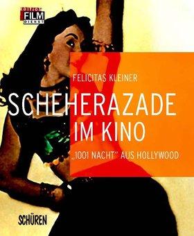 """Scheherazade im Kino. \""""1001 Nacht\"""" aus Hollywood"""