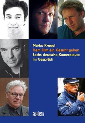 Dem Film ein Gesicht geben -  Sechs deutsche Kameraleute im Gespräch