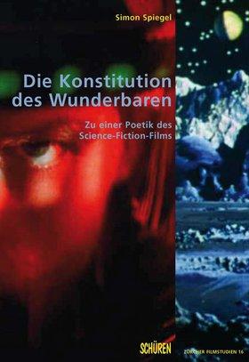 Die Konstitution des Wunderbaren. Zu einer Poetik des Science-Fiction-Films