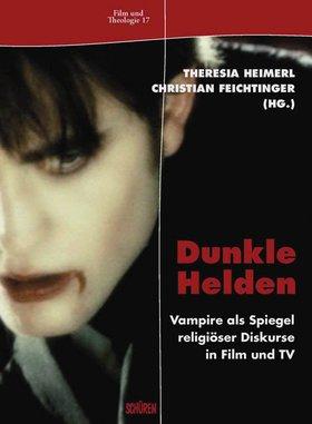 Dunkle Helden Vampire als Spiegel religiöser Diskurse in Film und TV