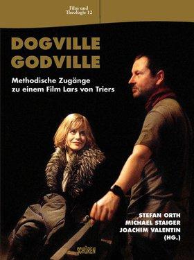 Dogville –  Godville.  Methodische Zugänge zu einem Film Lars von Triers