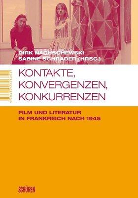 Kontakte, Konvergenzen, Konkurrenzen.   Film und Literatur in Frankreich nach 1945