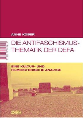 Die Antifaschismus-Thematik der DEFA.   Eine kultur- und filmhistorische Analyse