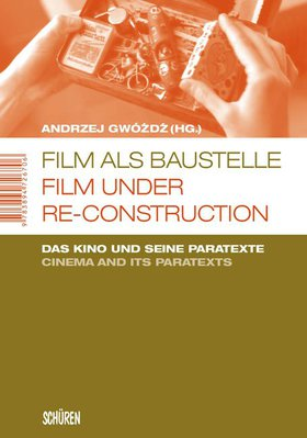 Film als Baustelle.  Film Under Re-Construction