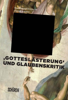 ‹Gotteslästerung› und Glaubenskritik in der Literatur und den Künsten