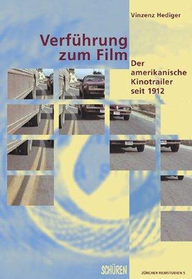Verführung zum Film: Der amerikanische Kinotrailer seit 1912-1998