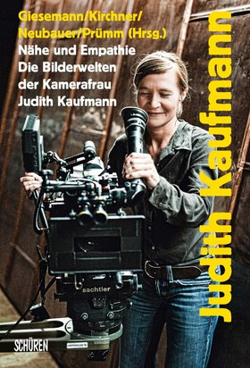 Nähe und Empathie. Die Bilderwelten der Kamerafrau Judith Kaufmann
